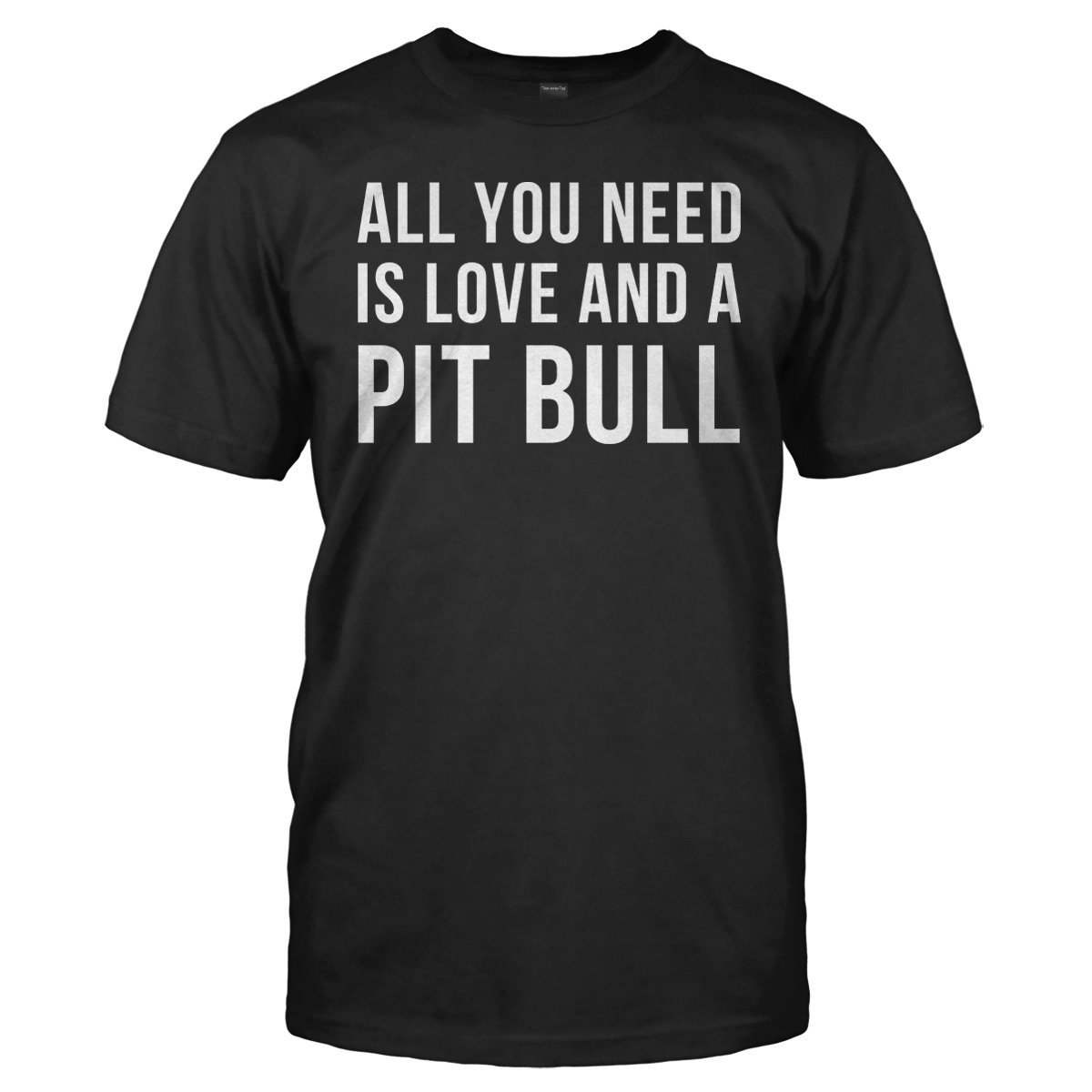 All You Need Is Love And A Pit Bull - T Shirt