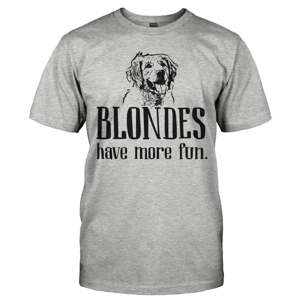 Blondes Have More Fun - Golden Retriever - T Shirt