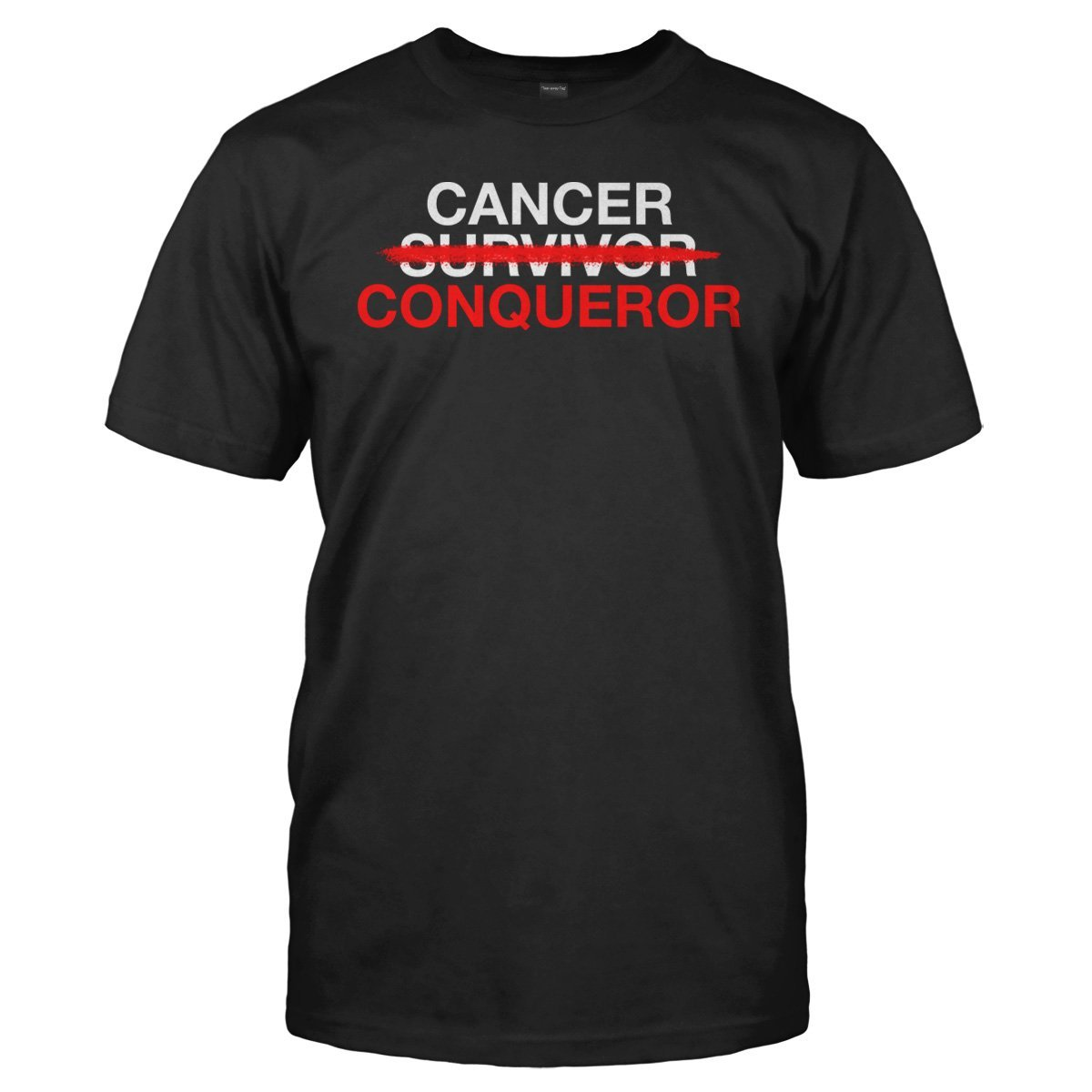 Cancer Conqueror - T Shirt