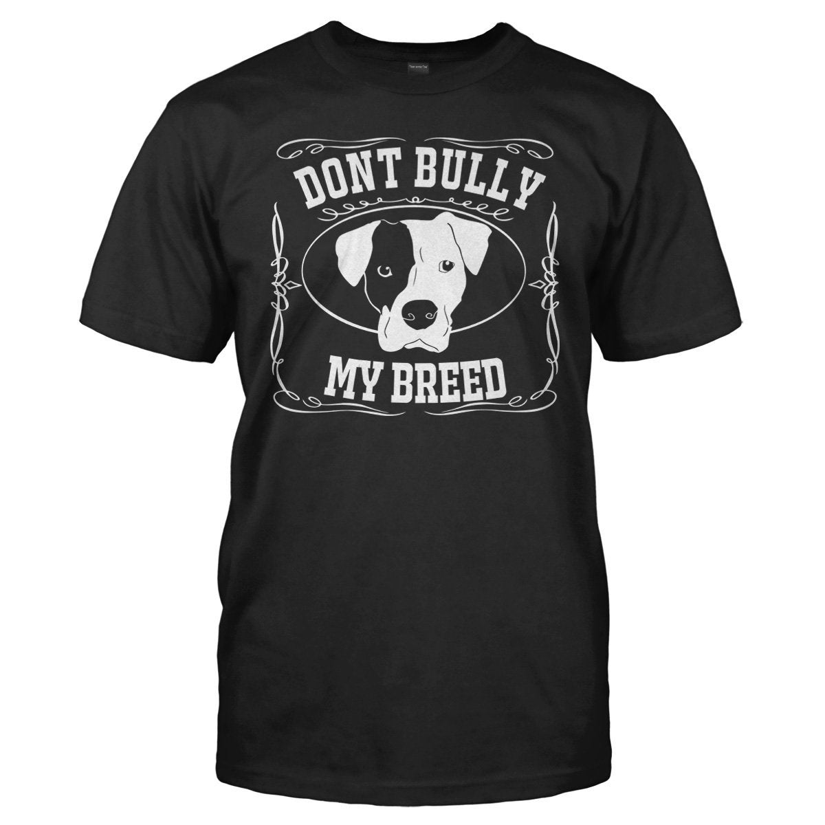 Don't Bully My Breed - T Shirt