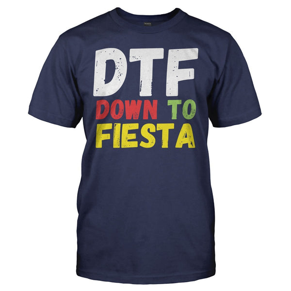 Dtf Down To Fiesta T Shirts Amp Hoodies I Love Apparel
