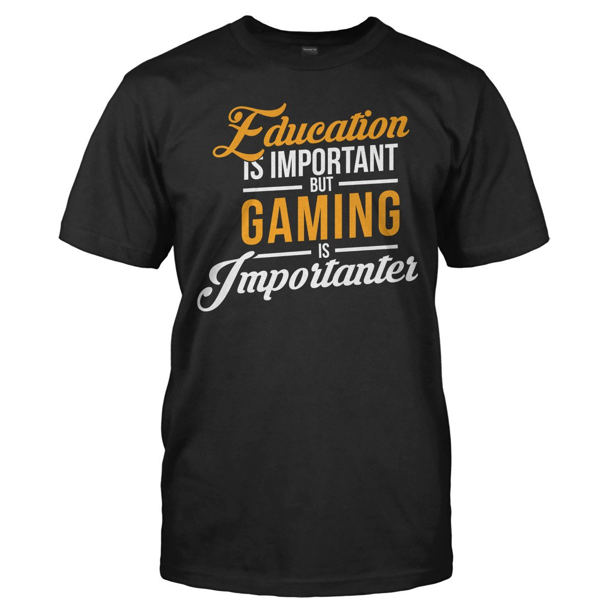 Education is Important, But Gaming is Importanter - T Shirt