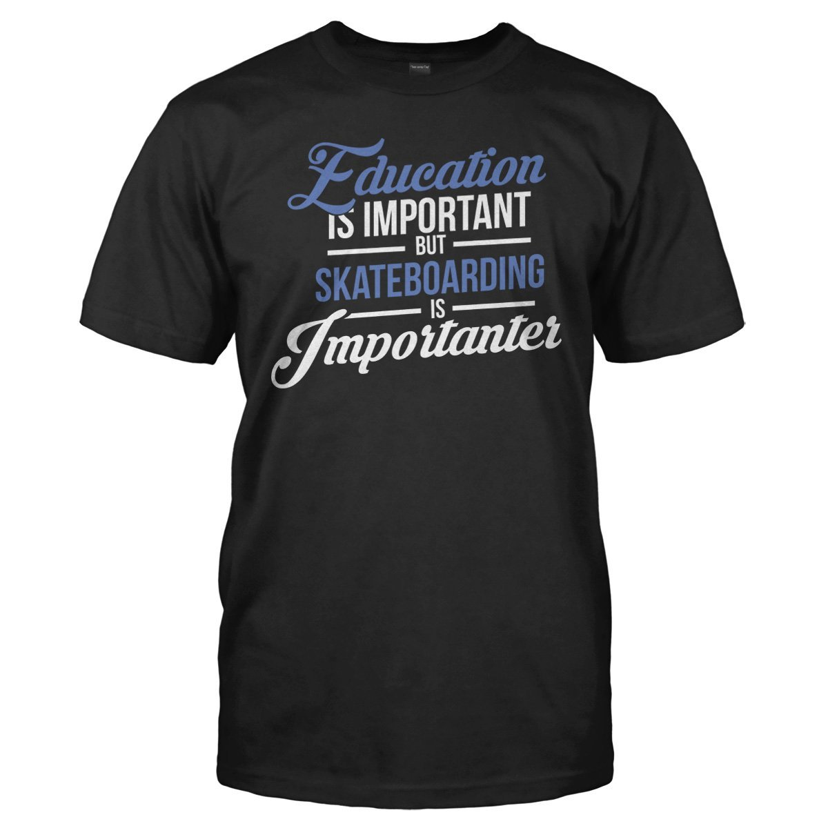 Education is Important, But Skateboarding is Importanter - T Shirt