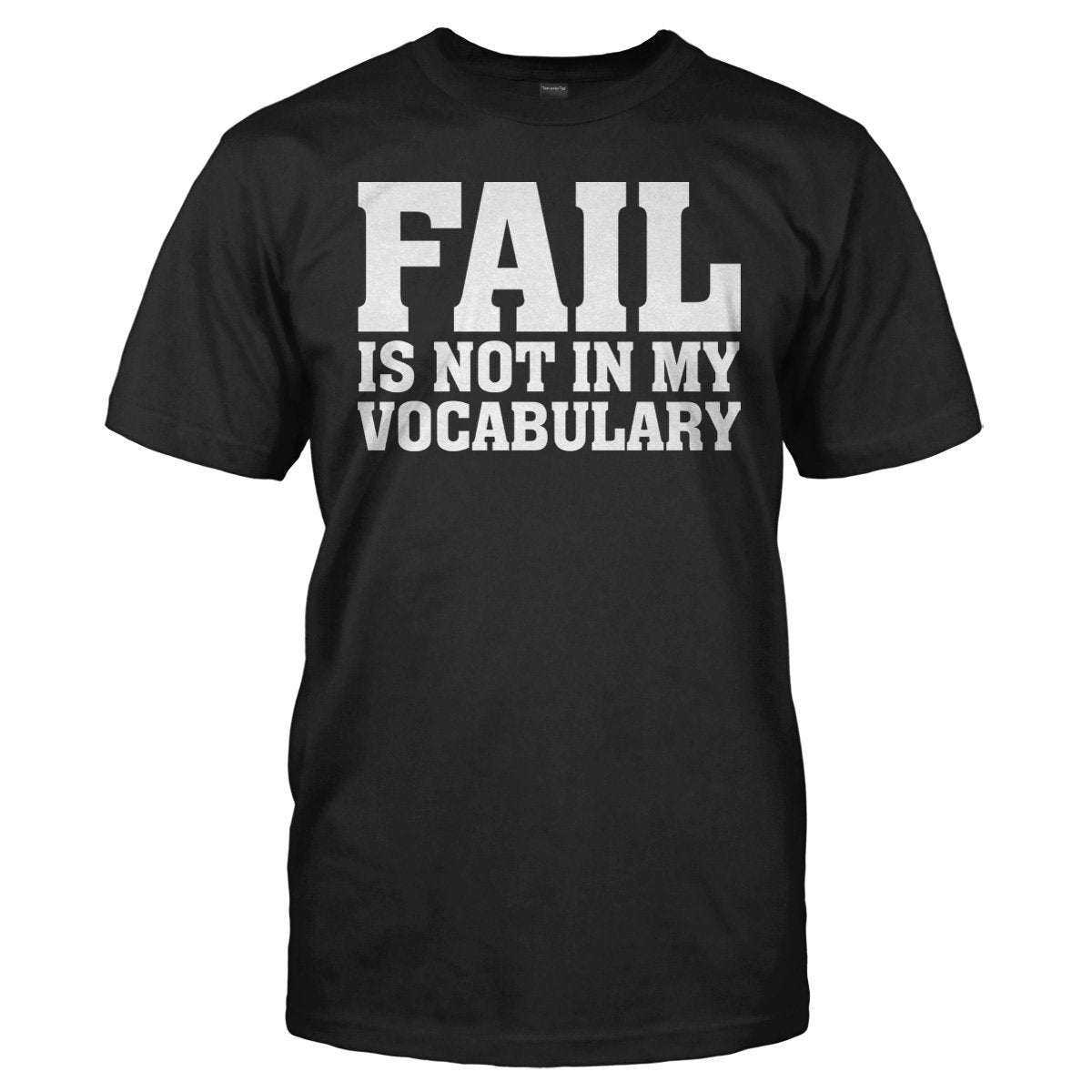 Fail Is Not In My Vocabulary - T Shirt