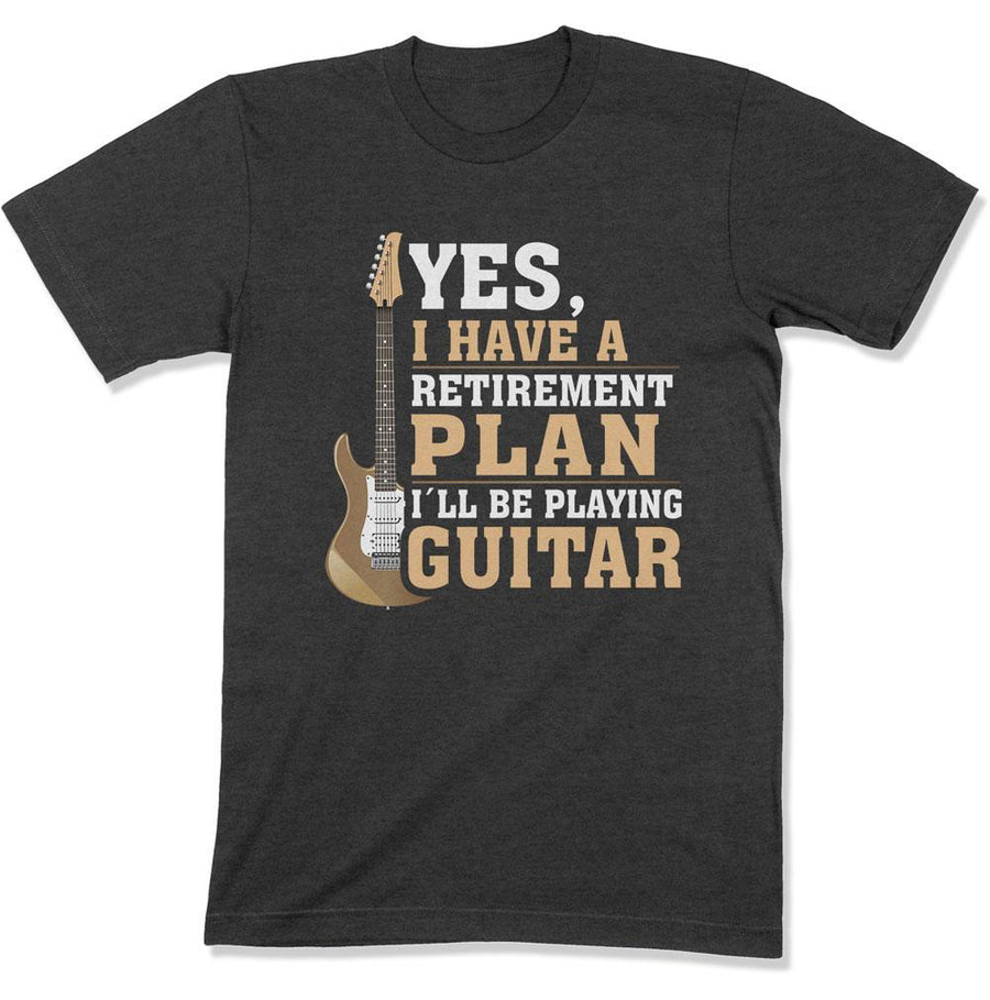 86e4e941a Yes I Have a Retirement Plan I'll Be Playing Guitar - T Shirt -