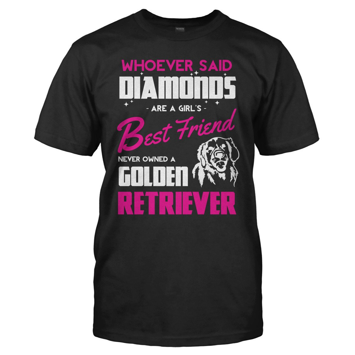 Golden Retrievers Are A Girl's Best Friend - T Shirt