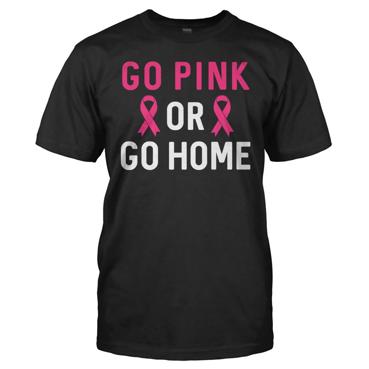 Go Pink Or Go Home - T Shirt