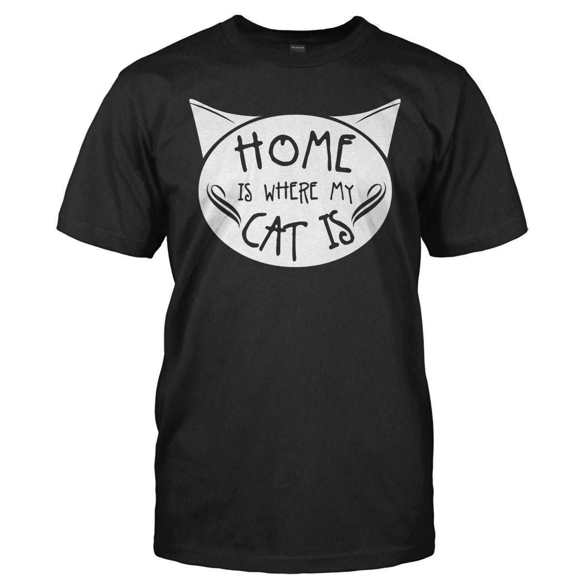 Home is Where My Cat Is - T Shirt
