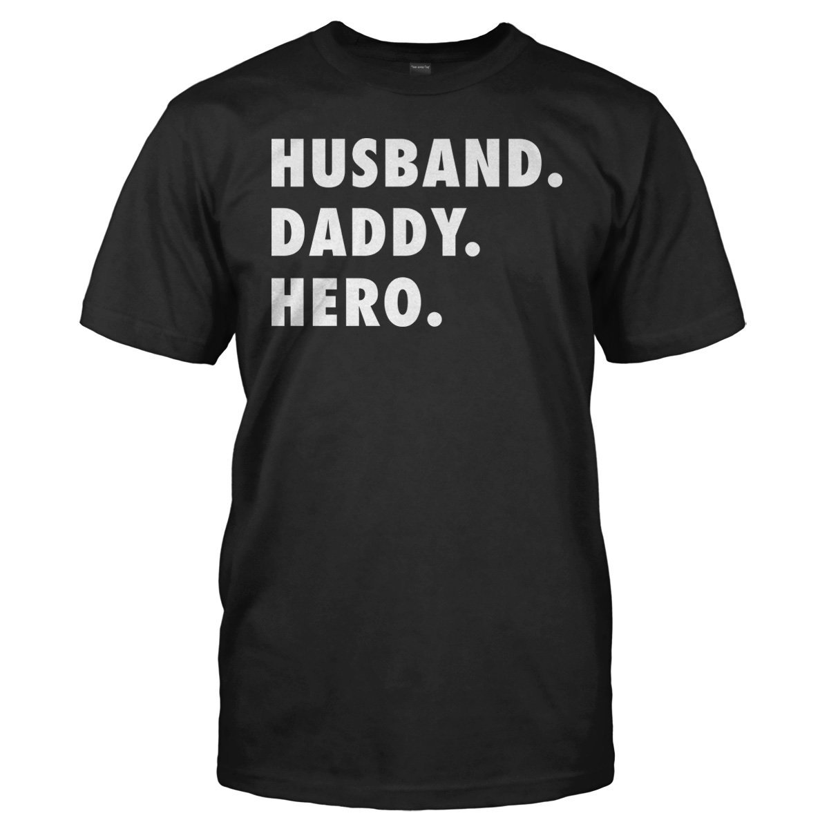 Husband. Daddy. Hero. - T Shirt