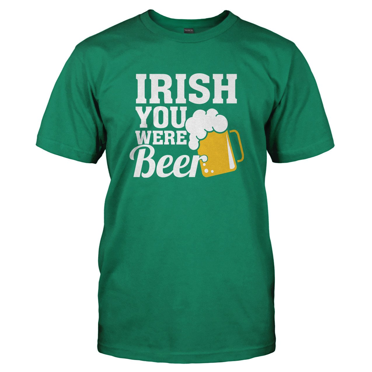 Irish You Were Beer - T Shirt
