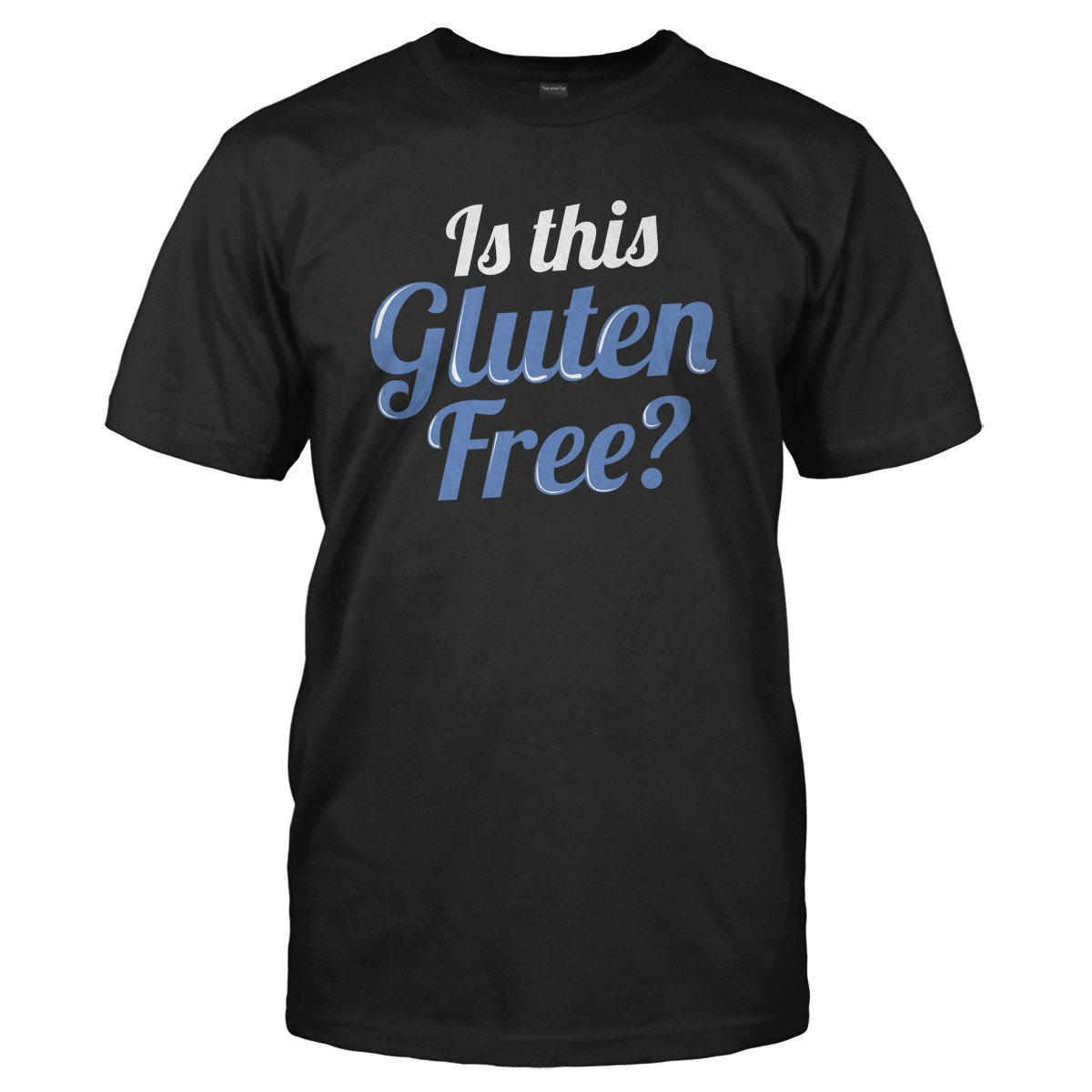 Is This Gluten Free? - T Shirt