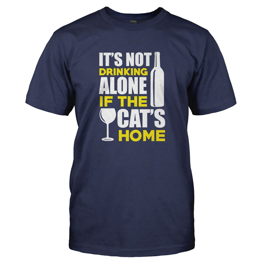 e3dab07d5 It's Not Drinking Alone if the Cat's Home - T Shirt