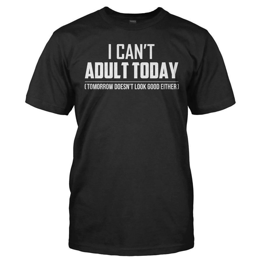 1150cbe28af I Can t Adult Today - T Shirt
