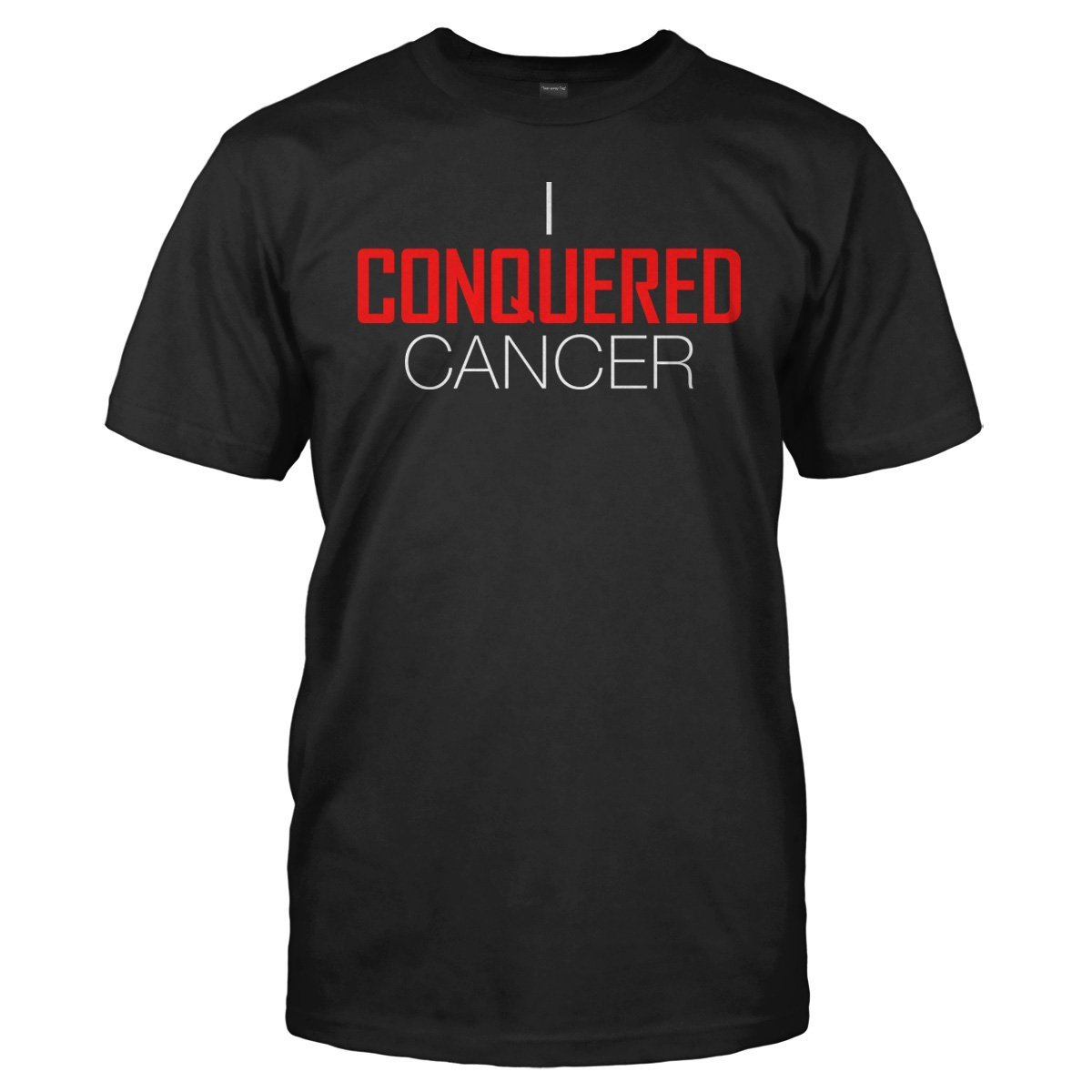 I Conquered Cancer - T Shirt