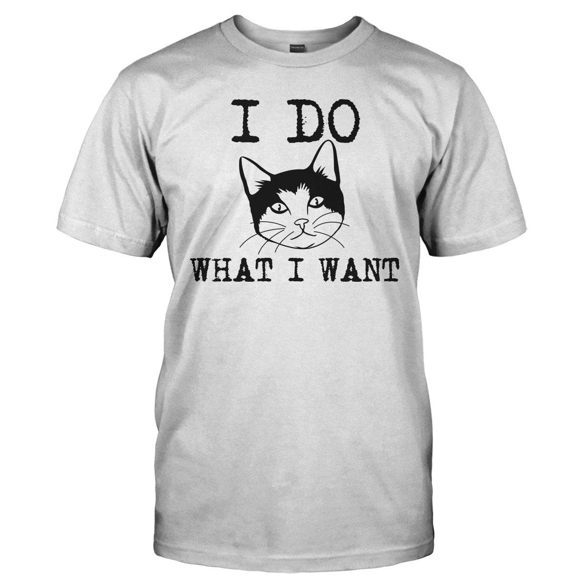 I Do What I Want - T Shirt