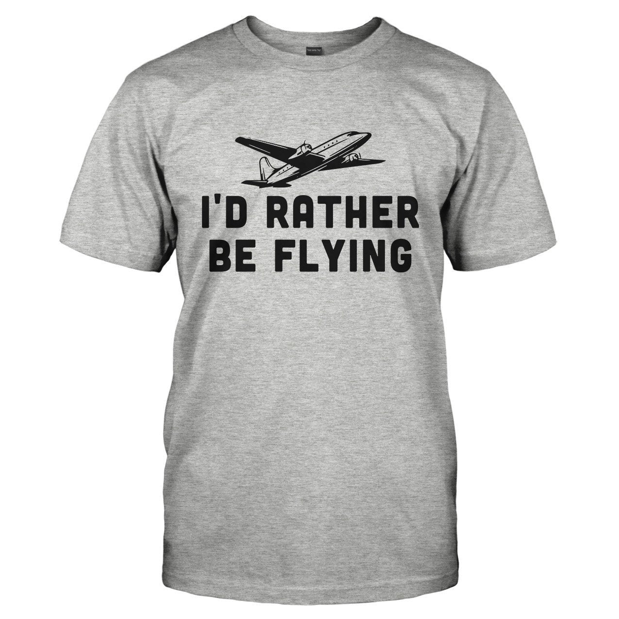 I'd Rather Be Flying - T Shirt