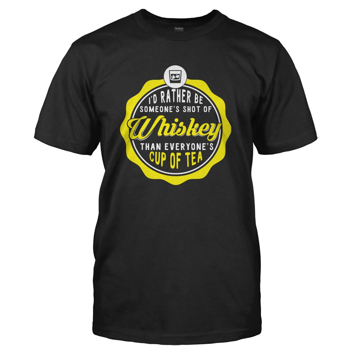 I'd Rather Be Someone's Shot of Whiskey - T Shirt