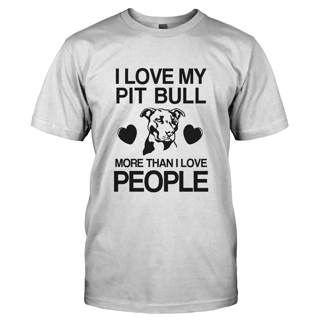I Love My My Pit Bull More Than I Love People - T Shirt