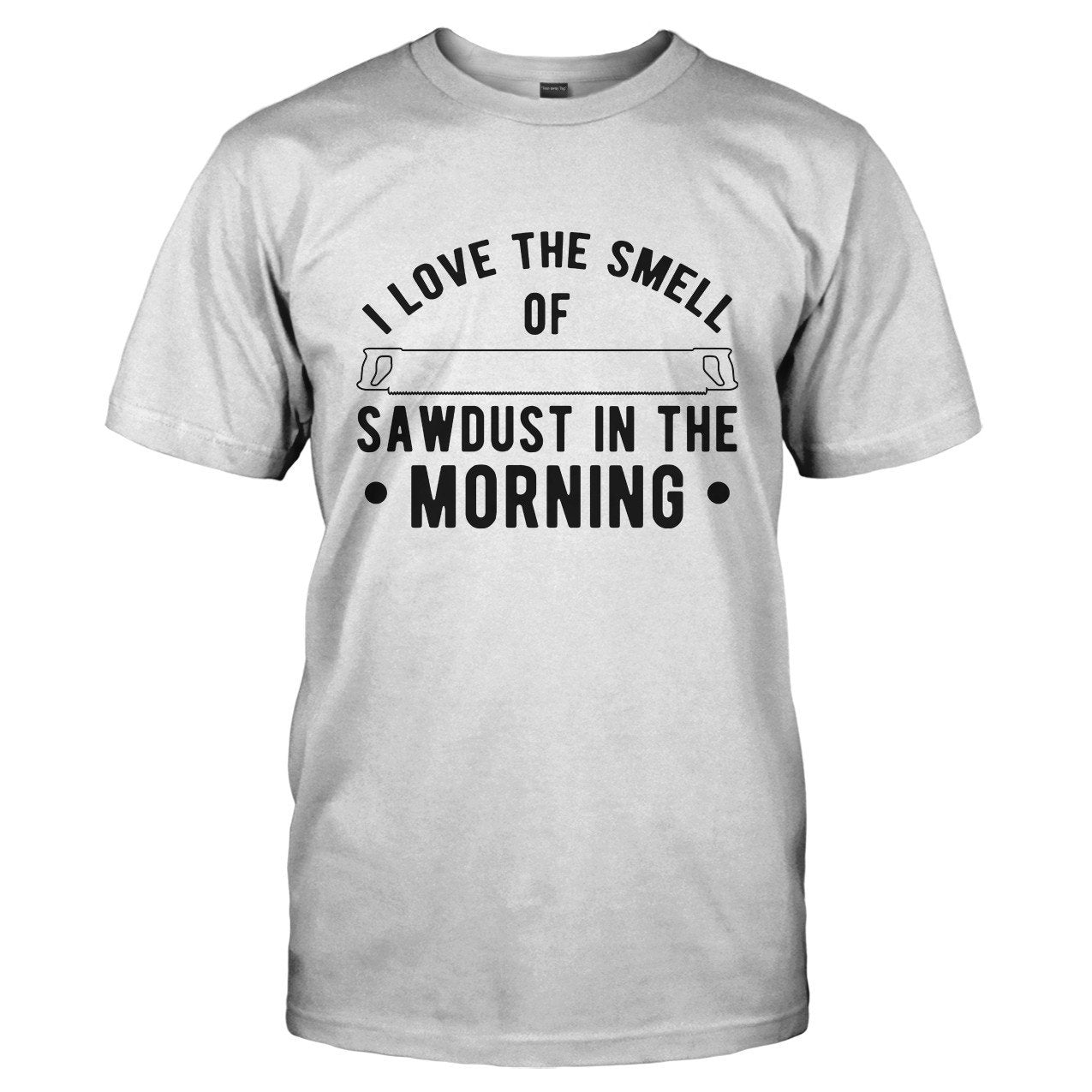 a78d893be13c I Love The Smell of Sawdust in the Morning - Carpenter T-Shirts and Hoodies  - I Love Apparel