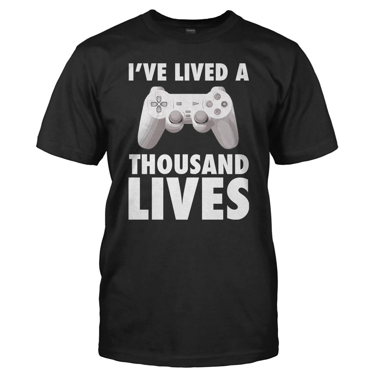 I've Lived A Thousand Lives - Gaming - T Shirt