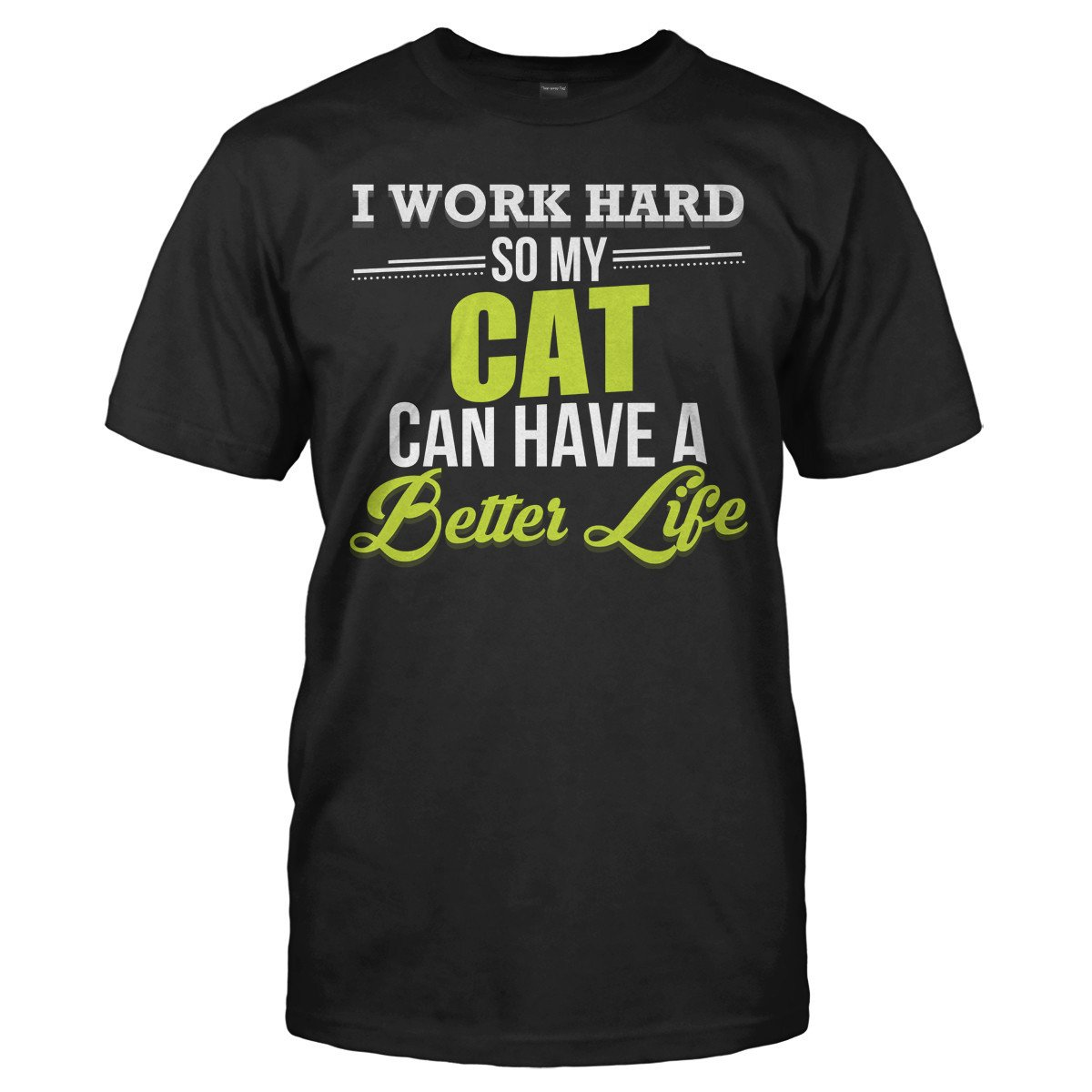 I Work Hard So My Cat Can Have a Better Life - T Shirt