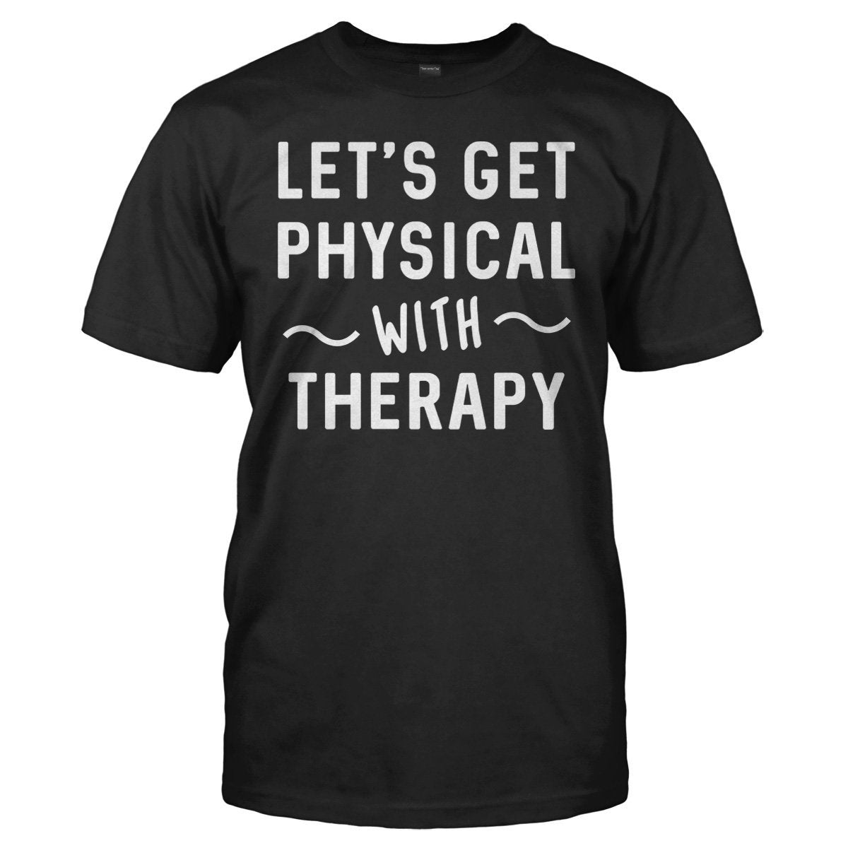 Let's Get Physical With Therapy - T Shirt