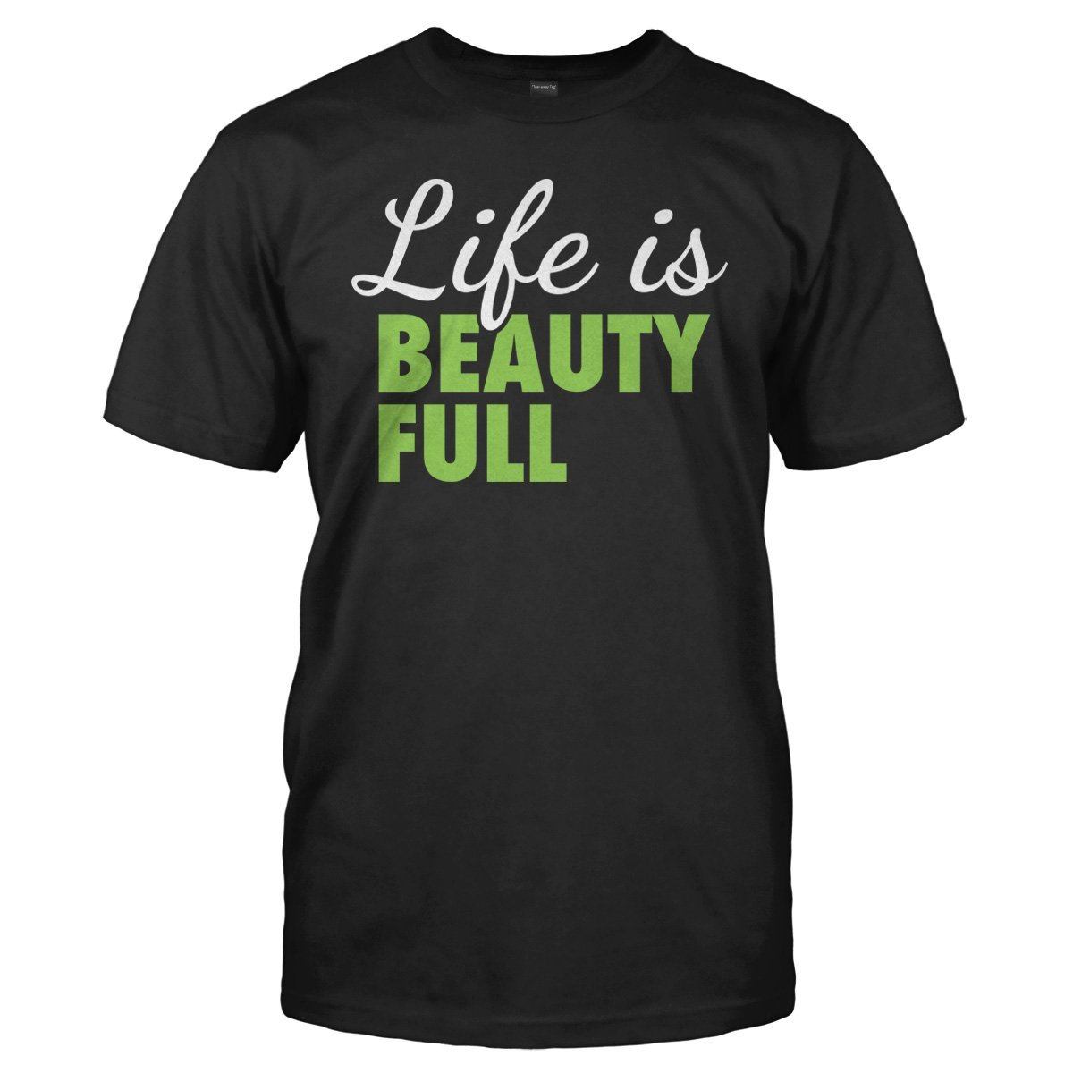 Life Is Beauty Full - T Shirt