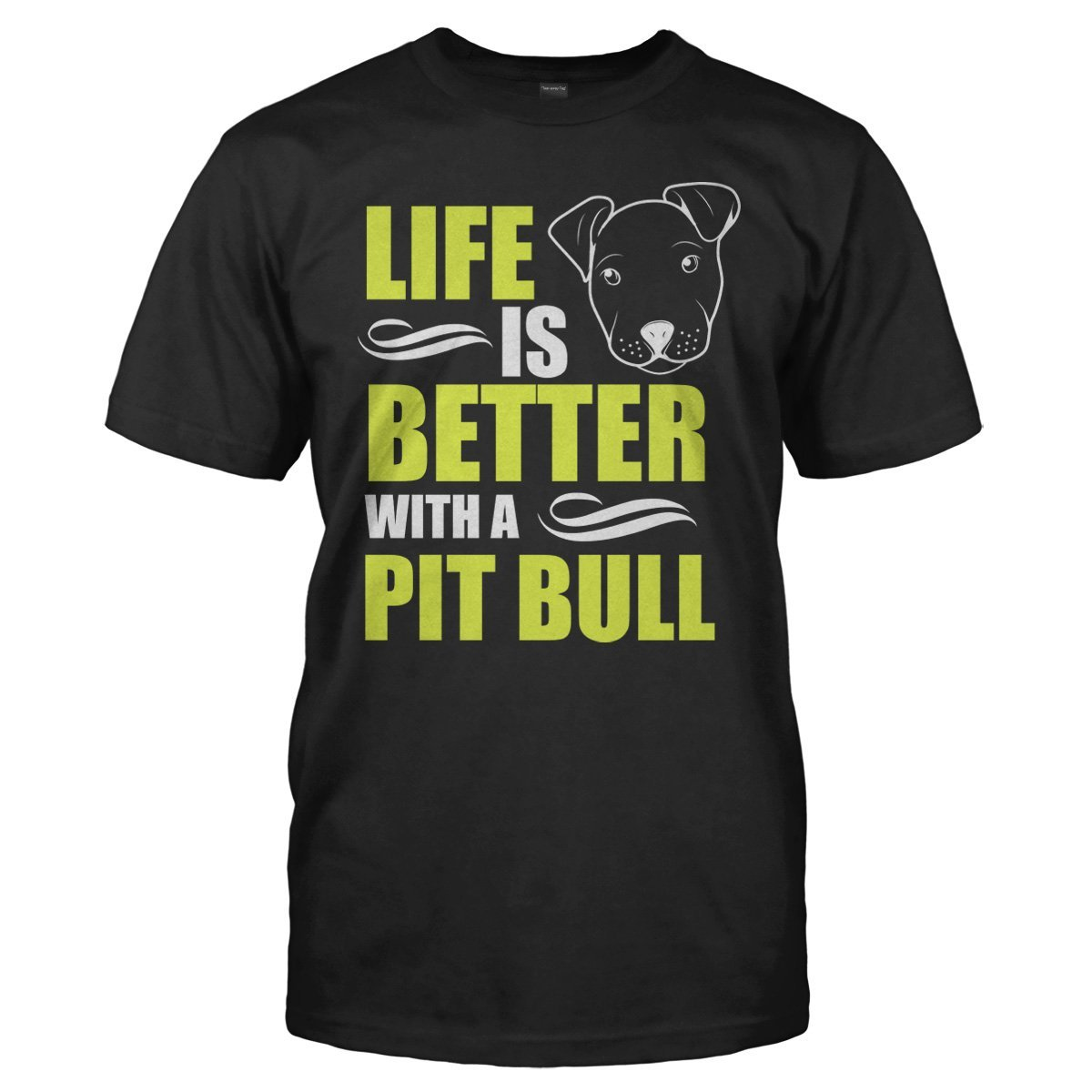 Life Is Better With A Pit Bull - T Shirt