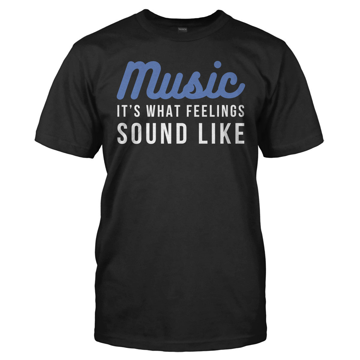 Music - It's What Feelings Sound Like - T Shirt