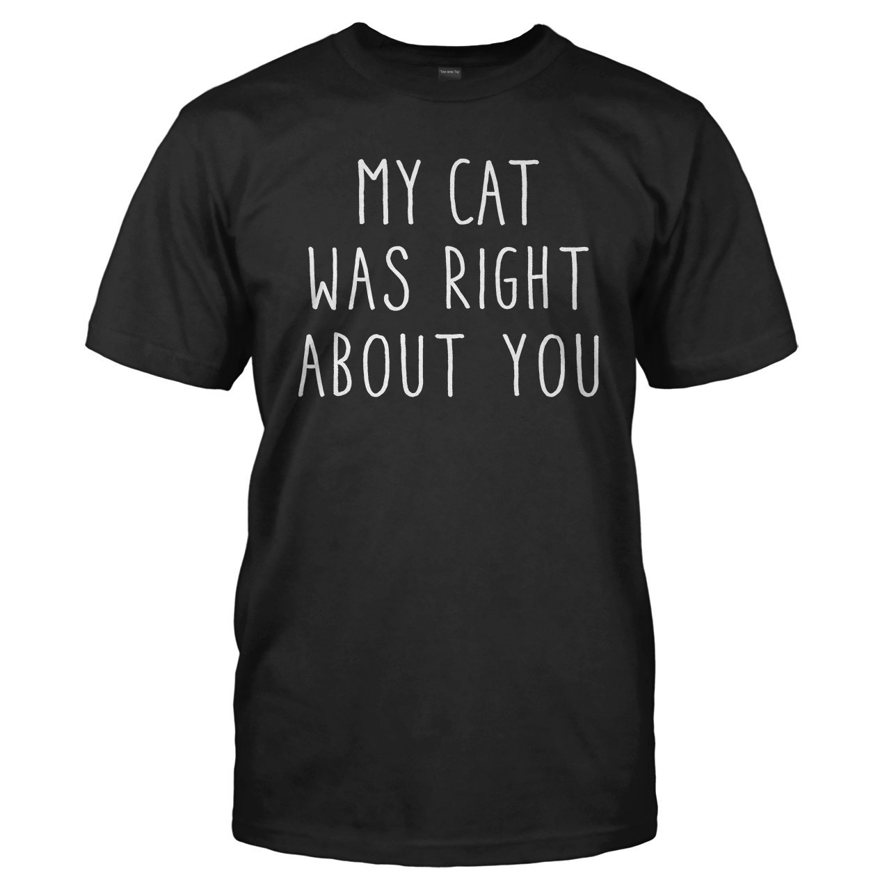 My Cat Was Right About You - T Shirt