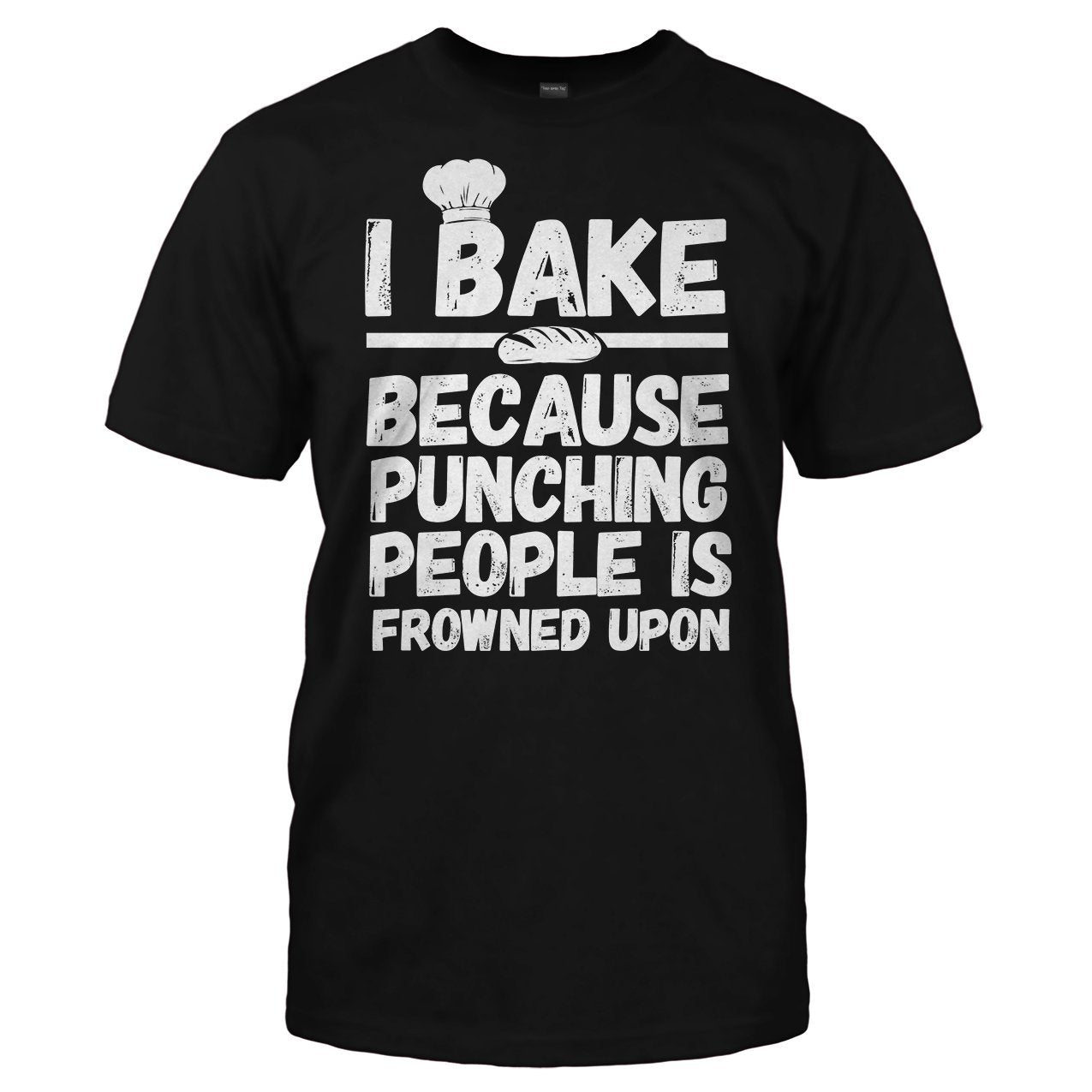 73b6fec56 I Bake Because Punching People Is Frowned Upon T-Shirts & Hoodies ...