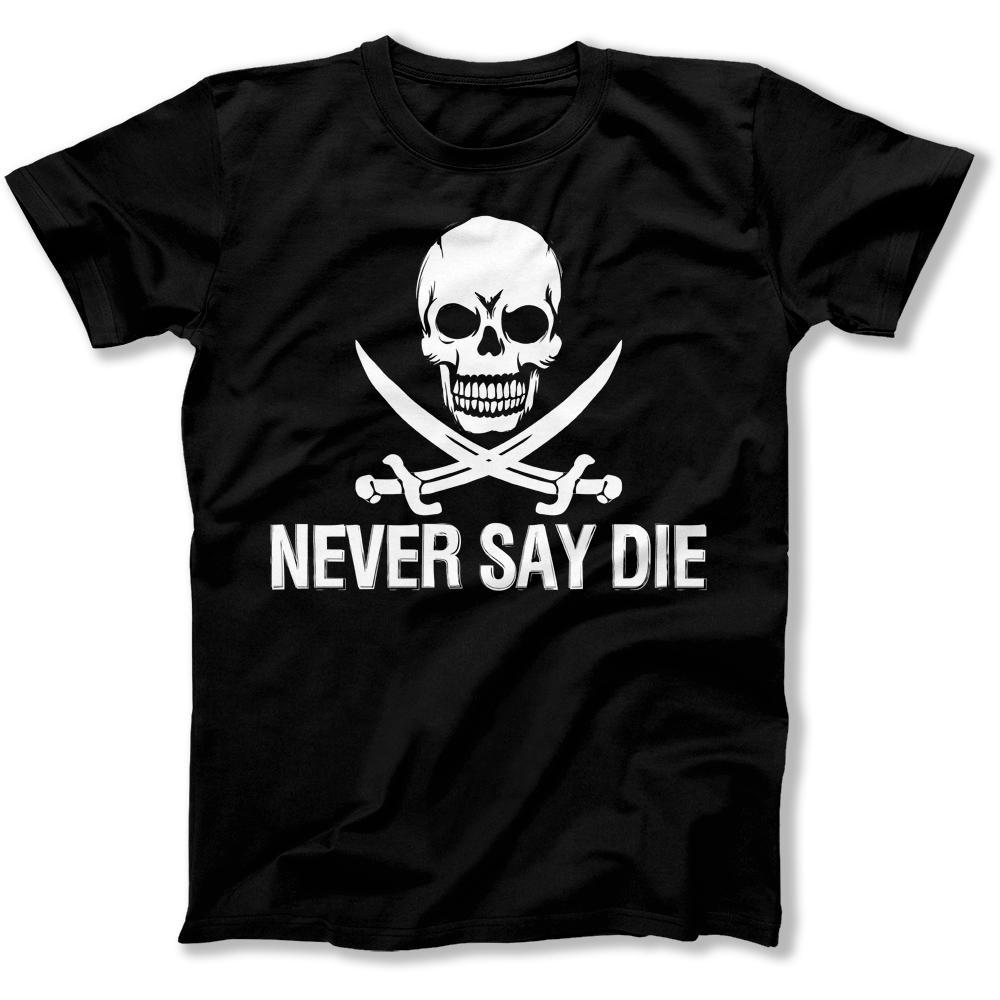 Never Say Die - T Shirt