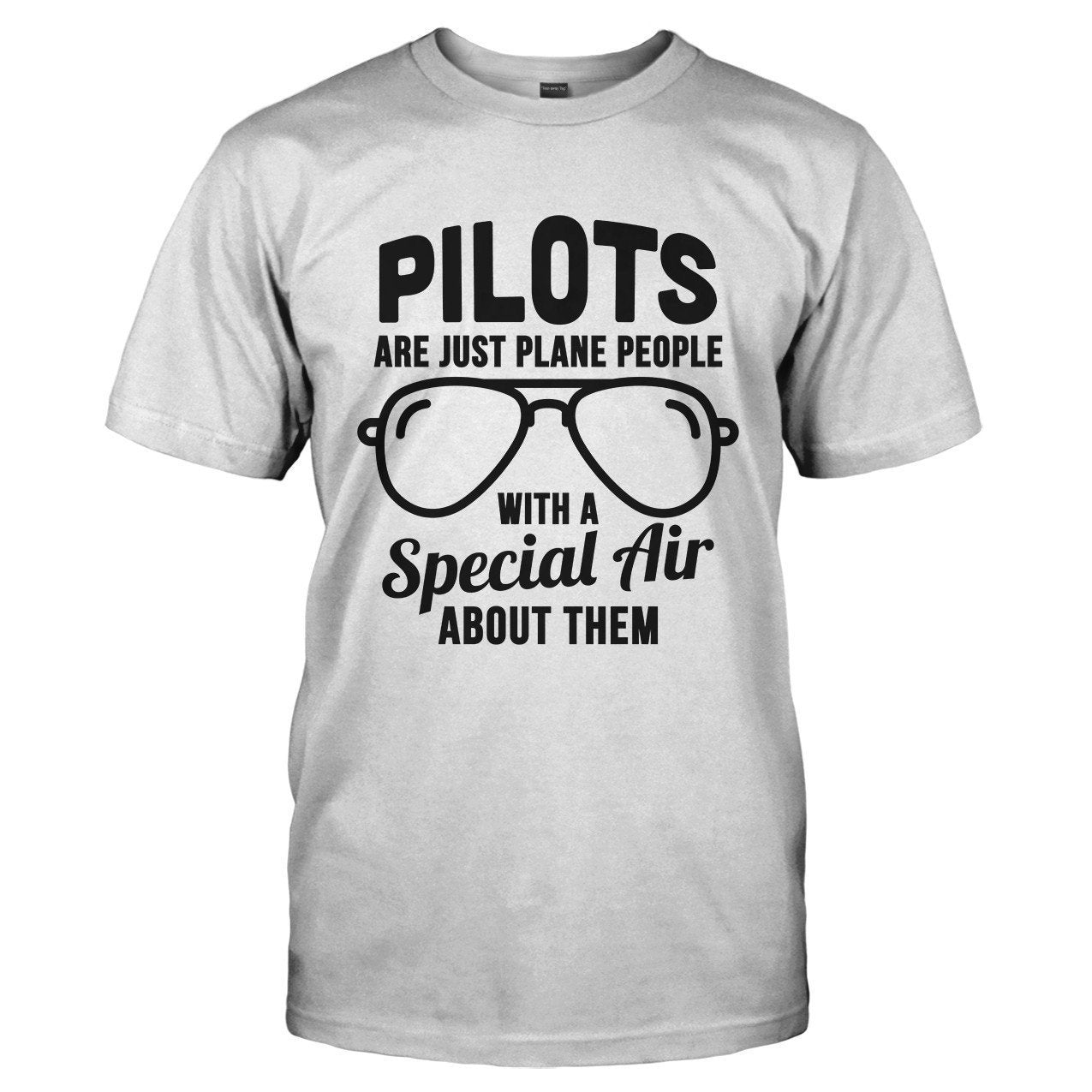 Pilots Are Just Plane People With A Special Air About Them - T Shirt