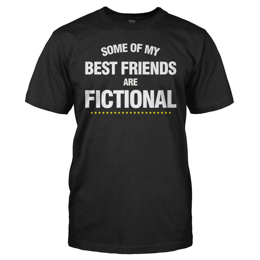 fd1bf4e76 Some Of My Best Friends Are Fictional - T Shirt