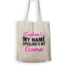 (Custom)'s My Name, Spoiling's My Game - Personalized Tote Bag