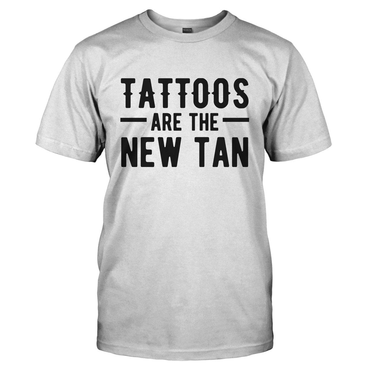 Tattoos Are The New Tan - T Shirt