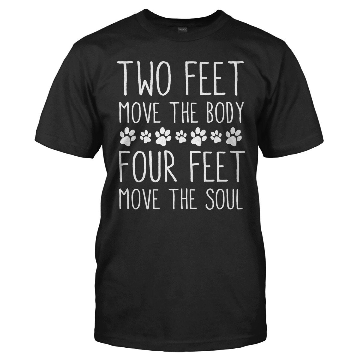 Two Feet Move The Body. Four Feet Move The Soul. - T Shirt