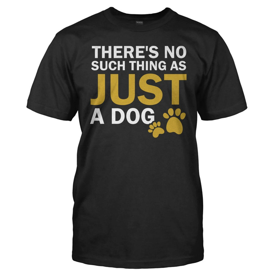 6ec66c76 There's No Such Thing As Just A Dog - T Shirt