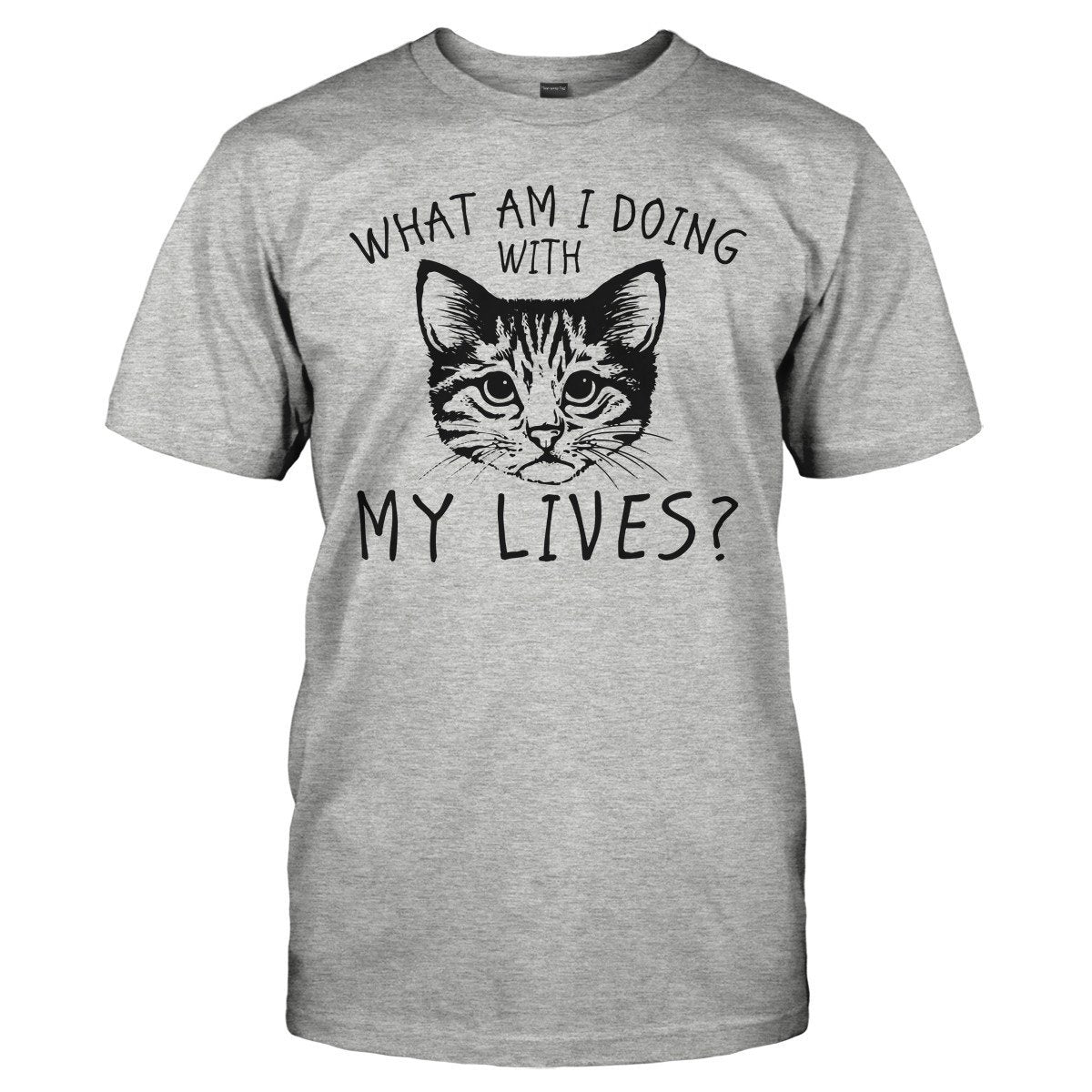 What Am I Doing With My Lives? - T Shirt