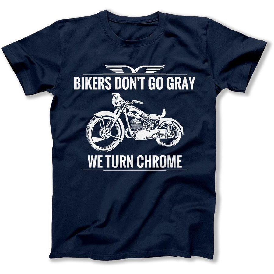 62cb158d8 Bikers Don t Go Gray - We Turn Chrome - T Shirt