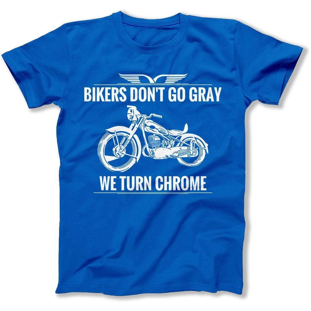 Bikers Dont Go Gray We Turn Chrome