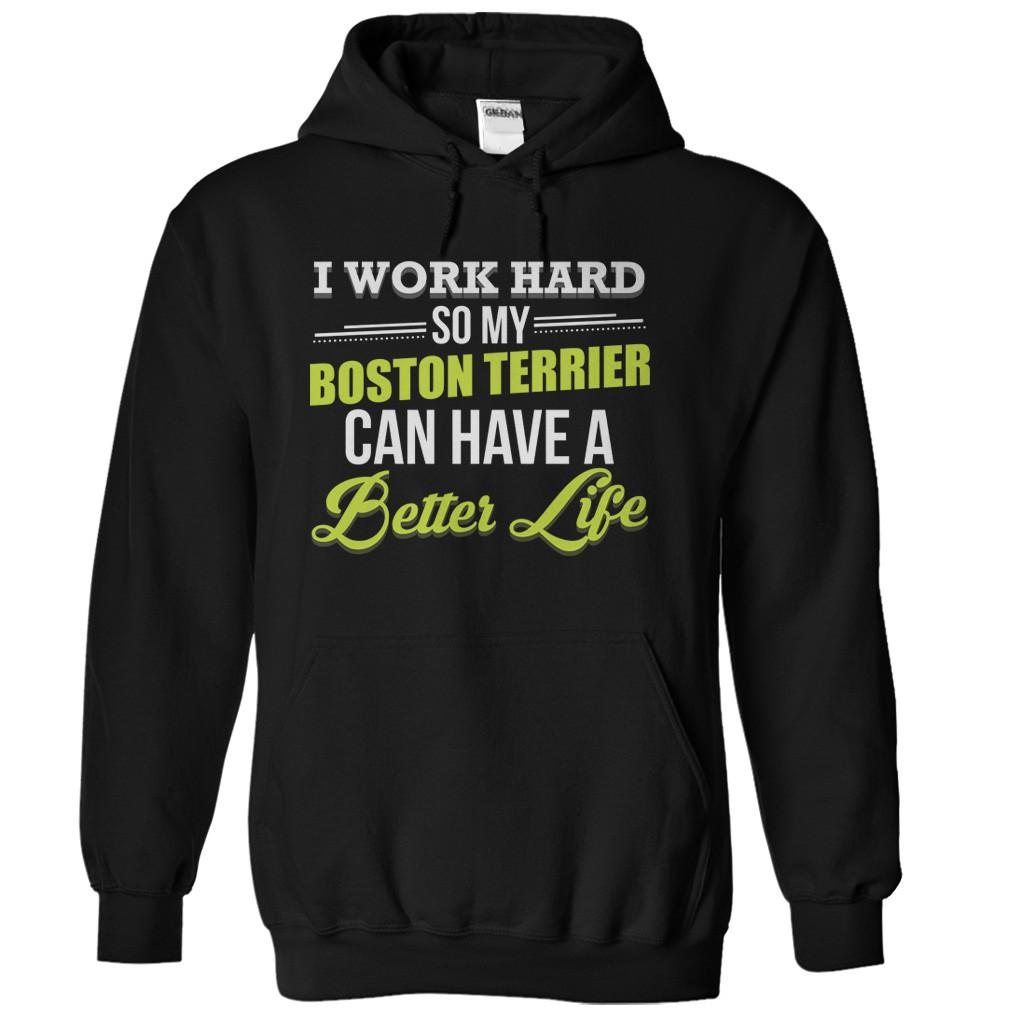 I Work Hard So My Boston Terrier Can Have a Better Life