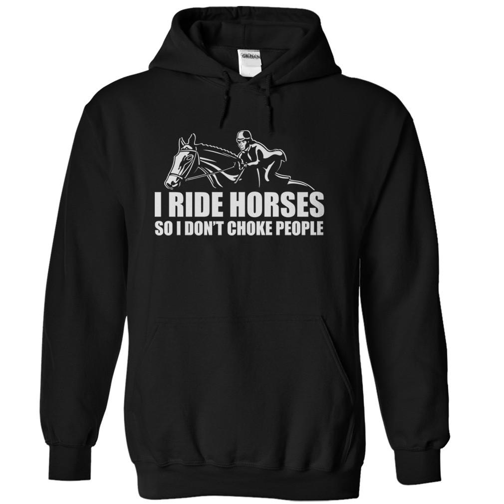 I Ride Horses So I Don't Choke People