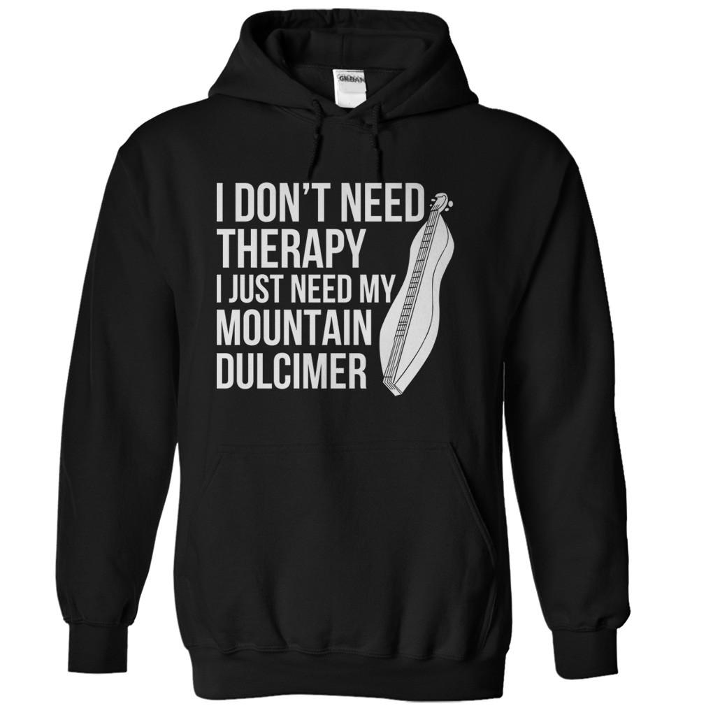 I Don't Need Therapy I Just Need My Mountain Dulcimer