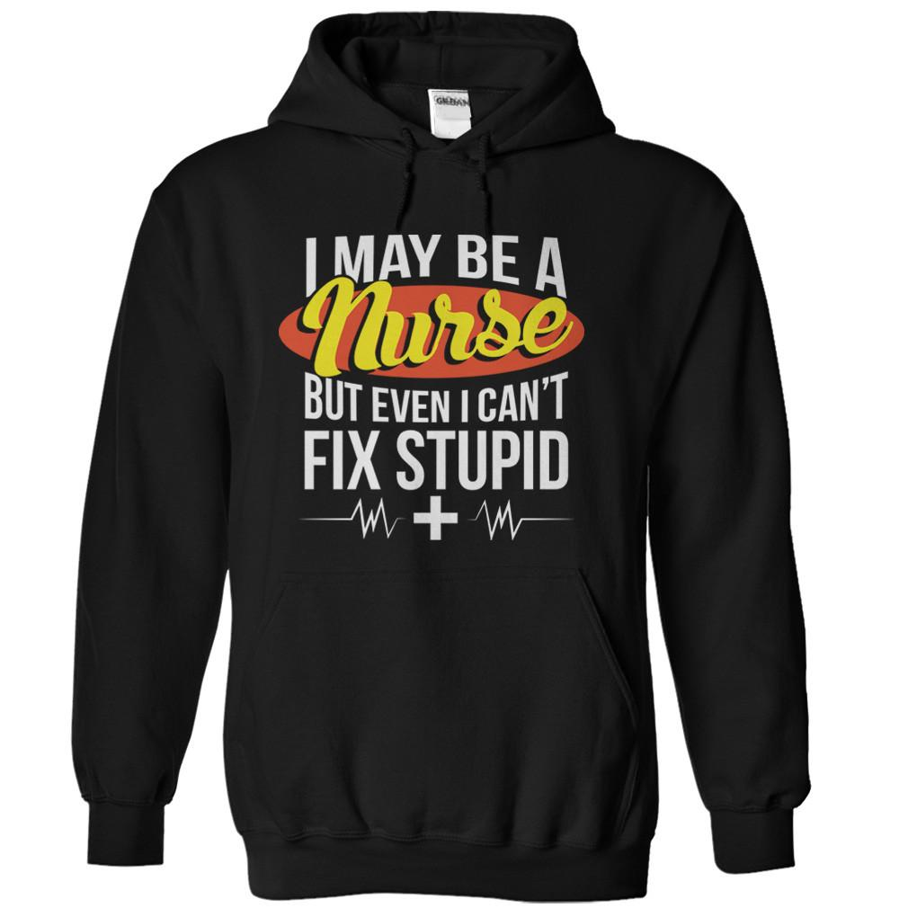 I May Be A Nurse But Even I Can't Fix Stupid