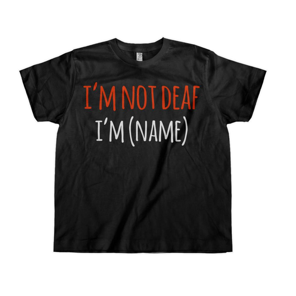 I'm Not Deaf, I'm (Name) - Kids - Personalized