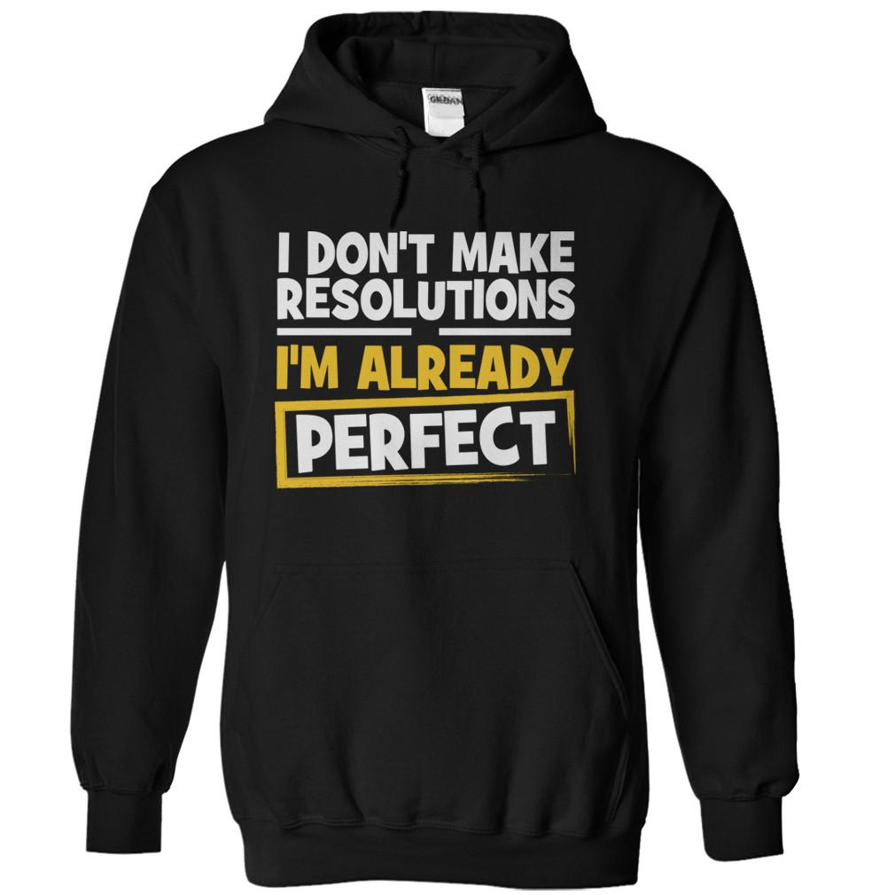 I Don't Make Resolutions, I'm Already Perfect