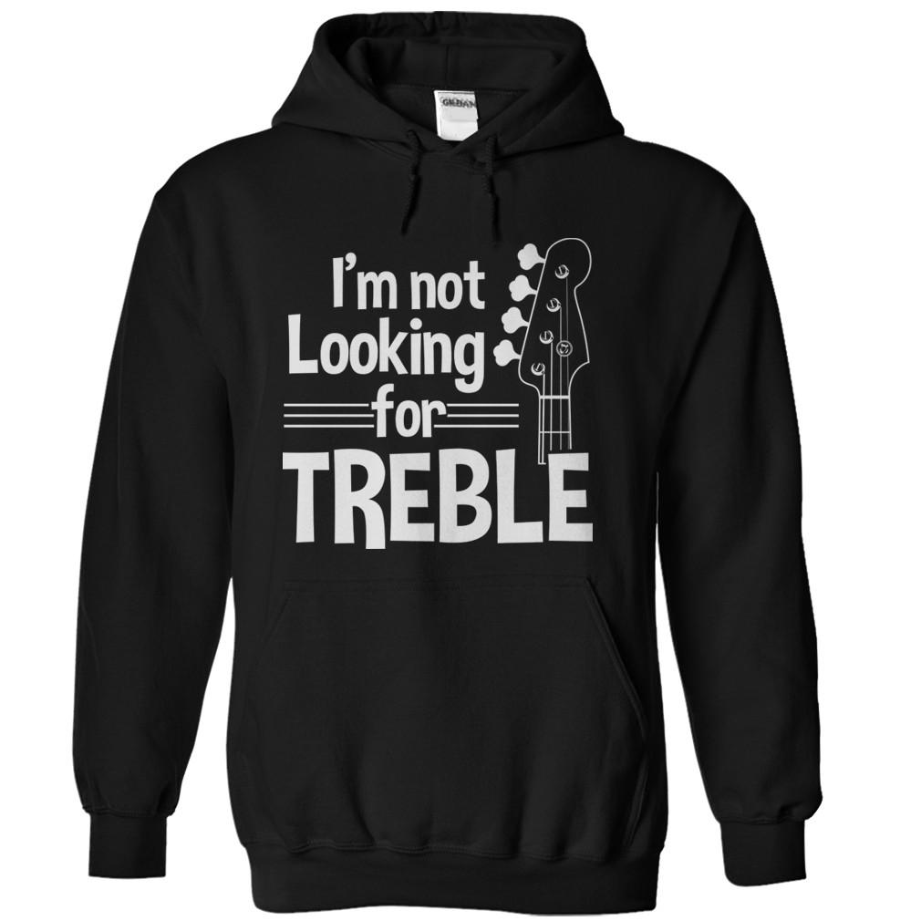 I'm Not Looking For Treble