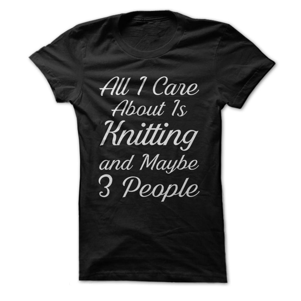 All I Care About Is Knitting