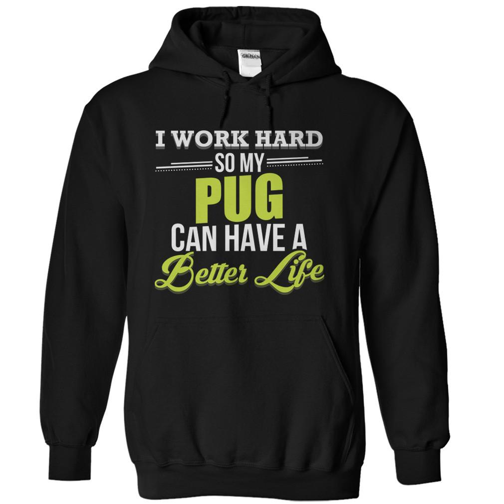 I Work Hard So My Pug Can Have a Better Life